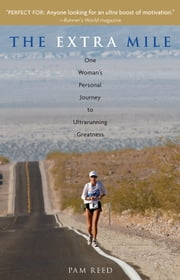 The Extra Mile - One Woman's Personal Journey to Ultrarunning Greatness ebook by Pam Reed