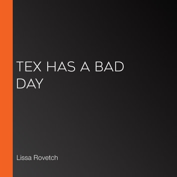Tex Has a Bad Day audiobook by Lissa Rovetch