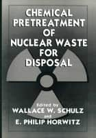 Chemical Pretreatment of Nuclear Waste for Disposal ebook by E.P. Horwitz,W.W. Schulz