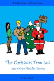 The Christmas Tree Lot and Other Holiday Stories ebook by D.J. Eboch