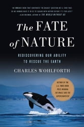 The Fate of Nature - Rediscovering Our Ability to Rescue the Earth ebook by Charles Wohlforth