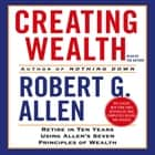 Creating Wealth - Retire in Ten Years Using Allen's Seven Principles of Wealth audiobook by Robert G. Allen