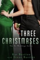 Three Christmases ebook by Kat Bastion, Stone Bastion