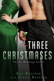 Three Christmases ebook by Kat Bastion,Stone Bastion