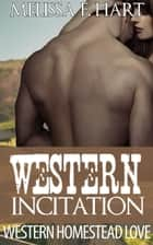 Western Incitation (Western Homestead Love, Book 3) ebook by Melissa F. Hart
