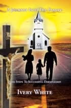A Journey into the Family - Nine Steps to Successful Discipleship ebook by Ivery White