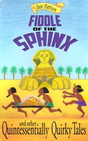 Fiddle Of The Sphinx: and other Quintessentially Quirky Tales ebook by Iain Pattison