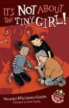 It's Not About the Tiny Girl! ebook by Veronika Martenova Charles, David Parkins