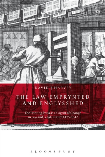 The Law Emprynted and Englysshed - The Printing Press as an Agent of Change in Law and Legal Culture 1475-1642 eBook by David John Harvey