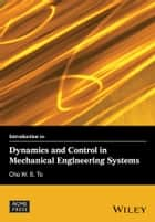 Introduction to Dynamics and Control in Mechanical Engineering Systems ebook by Cho W. S. To
