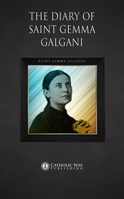 The Diary of Saint Gemma Galgani ebook by Saint Gemma Galgani,Catholic Way Publishing