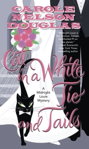 Cat in a White Tie and Tails - A Midnight Louie Mystery ebook by Carole Nelson Douglas