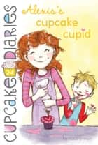Alexis's Cupcake Cupid ebook by Coco Simon