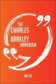 The Charles Barkley Handbook - Everything You Need To Know About Charles Barkley ebook by Ian Lee