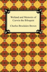 Wieland and Memoirs of Carwin the Biloquist ebook by Charles Brockden Brown