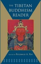 The Tibetan Buddhism Reader ebook by Reginald A. Ray
