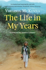 The Life in My Years ebook by Virginia  McKenna,Joanna Lumley