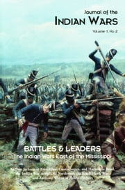 Journal of the Indian Wars Volume 1, Number 2 - Battles & Leaders - The Indian Wars East of the Mississippi ebook by Michael Hughes