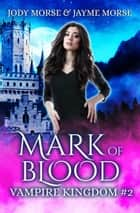 Mark of Blood - Vampire Kingdom, #2 ebook by Jody Morse, Jayme Morse