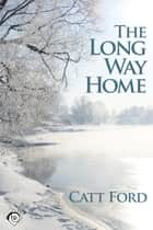 Long Way Home ebook by Catt Ford,Catt Ford