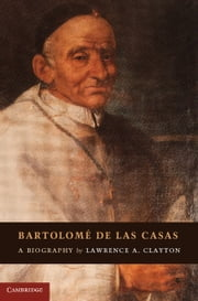 Bartolomé de las Casas - A Biography ebook by Lawrence A. Clayton