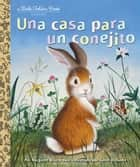 Una casa para un conejito ebook by Margaret Wise Brown, Garth Williams