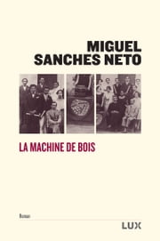 La machine de bois ebook by Miguel Sanches Neto