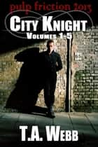 City Knight: Compilation ebook by T.A. Webb