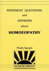 Pertinent Questions And Answers About Homoeopathy ebook by Phyllis Speight