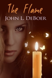 The Flame ebook by John DeBoer