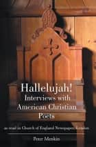 Hallelujah! Interviews with American Christian Poets as read in Church of England Newspaper, London ebook by Peter Menkin, Obl Cam OSB