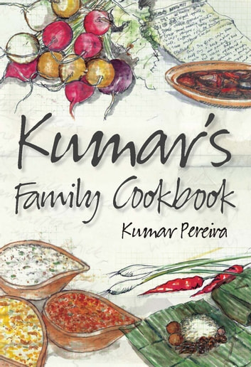 kumar s family cookbook ebook by kumar pereira 9781743433836