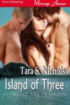 Island Of Three ebook by Tara S. Nichols