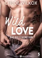 Wild Love - 5 - Bad boy & secret girl ebook by Chloe Wilkox