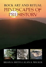 Rock Art & Ritual - Mindscapes of Prehistory ebook by Brian Smith