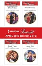 Harlequin Presents - April 2019 - Box Set 2 of 2 - An Anthology eBook by Dani Collins, Jennie Lucas, Clare Connelly,...