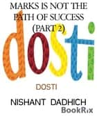 MARKS IS NOT THE PATH OF SUCCESS (PART 2) - DOSTI ebook by NISHANT DADHICH