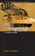 Basic Texas Birds - A Field Guide eBook by Mark W. Lockwood