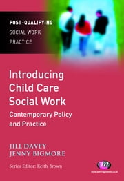 Introducing Child Care Social Work: Contemporary Policy and Practice ebook by Jill Davey,Ms Jennifer Bigmore