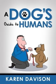 A Dog's Guide to Humans ebook by Karen Davison