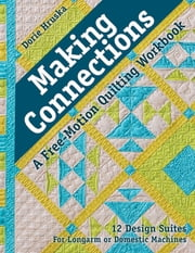 Making Connections—A Free-Motion Quilting Workbook - 12 Design Suites - For Longarm or Domestic Machines ebook by Dorie Hruska