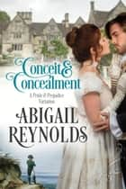Conceit & Concealment: A Pride & Prejudice Variation ebook by Abigail Reynolds