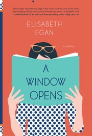 A Window Opens - A Novel ebook by Elisabeth Egan