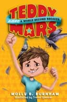 Teddy Mars Book #1: Almost a World Record Breaker ebook by Molly B. Burnham, Trevor Spencer