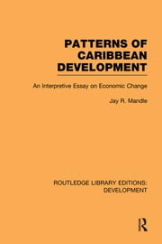 Patterns of Caribbean Development - An Interpretive Essay on Economic Change ebook by Jay Mandle