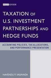 Taxation of U.S. Investment Partnerships and Hedge Funds - Accounting Policies, Tax Allocations, and Performance Presentation ebook by Navendu P. Vasavada