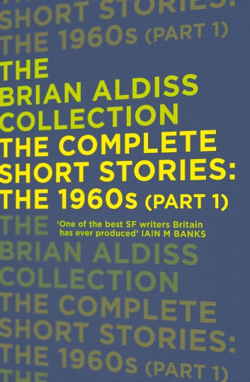 The Complete Short Stories: The 1960s (Part 1) (The Brian Aldiss Collection) ebook by Brian Aldiss