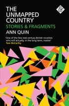 The Unmapped Country: Stories and Fragments ebook by Ann Quin, Jennifer Hodgson