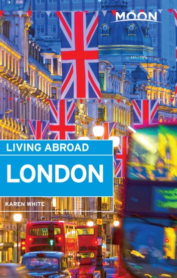 Moon Living Abroad London ebook by Karen White