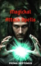 Magickal Attack Spells ebook by Prima Septimus